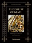 The Empire of Death: A Cultural History of Ossuaries and Charnel Houses by Paul Koudounaris