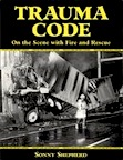 Trauma Code: On the Scene with Fire and Rescue by Sonny Shepherd
