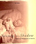 Secure the Shadow: Death and Photography in America by Jay Ruby