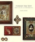 Forget Me Not: Photography and Remembrance by Geoffrey Batchen
