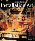 Understanding Installation Art: From Duchamp to Holzer by Mark Rosenthal