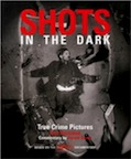 Shots in the Dark: True Crime Pictures by Gail Buckland