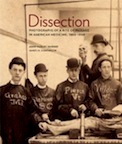 Dissection: Photographs of a Rite of Passage in American Medicine 1880-1930 by John Harley Warner, James M. Edmonson