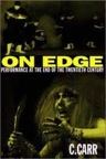 On Edge: Performance at the End of the Twentieth Century by C. Carr