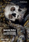 Heavenly Bodies: Cult Treasures and Spectacular Saints from the Catacombs by Paul Koudounaris