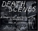 Death Scenes: A Homicide Detective's Scrapbook by Katherine Dunn