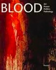 Blood: Art, Power, Politics, and Pathology by James M. Bradburne