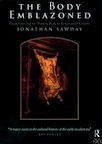 The Body Emblazoned: Dissection and the Human Body in Renaissance Culture by Jonathan Sawday