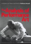 The Analysis of Performance Art: A Guide to Its Theory and Practice by Anthony Howell